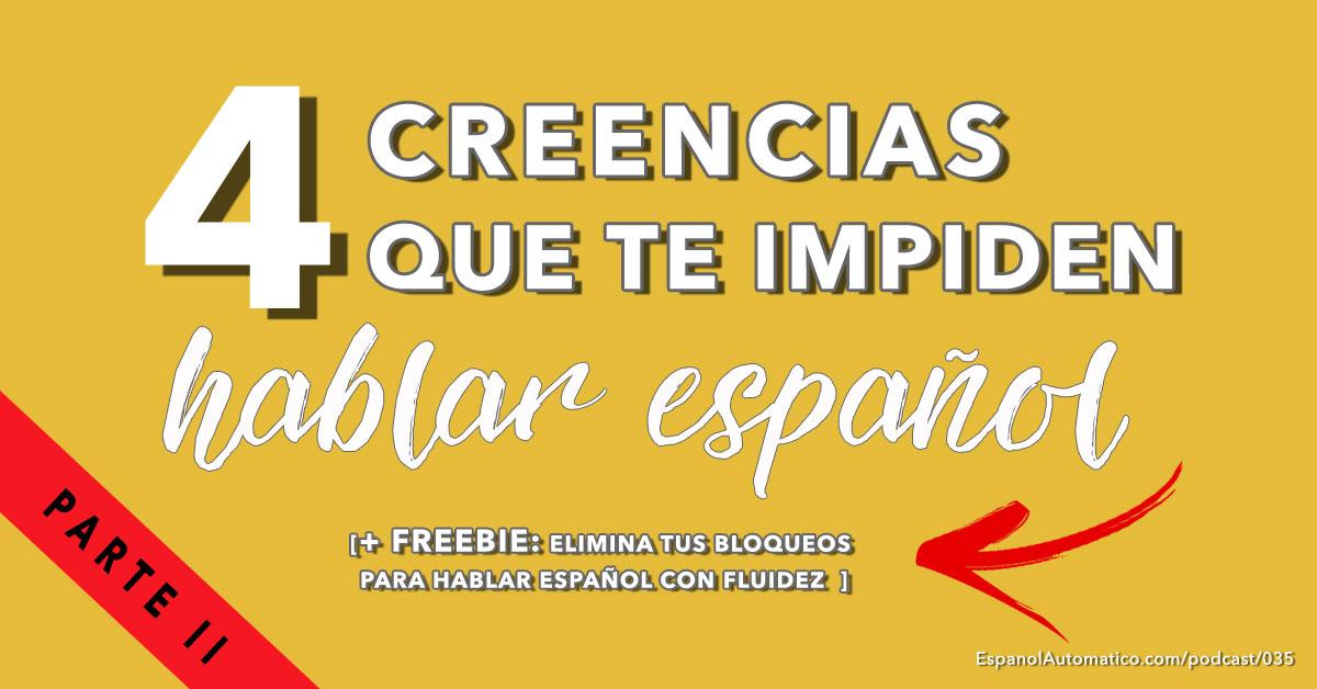 4 creencias que te están impidiendo hablar españolPARTE 2 - Aprende español con nuestro podcast español gratis - http://EspanolAutomatico.com/podcast/035