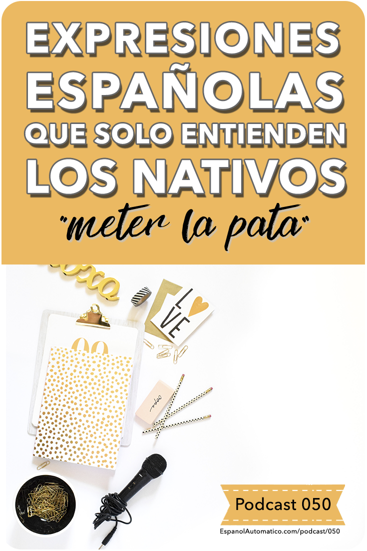 """Expresiones españolas que solo entienden los nativos: """"meter la pata"""" [Podcast 050] Learn Spanish in fun and easy way with our award-winning podcast: http://espanolautomatico.com/podcast/050REPIN for later"""