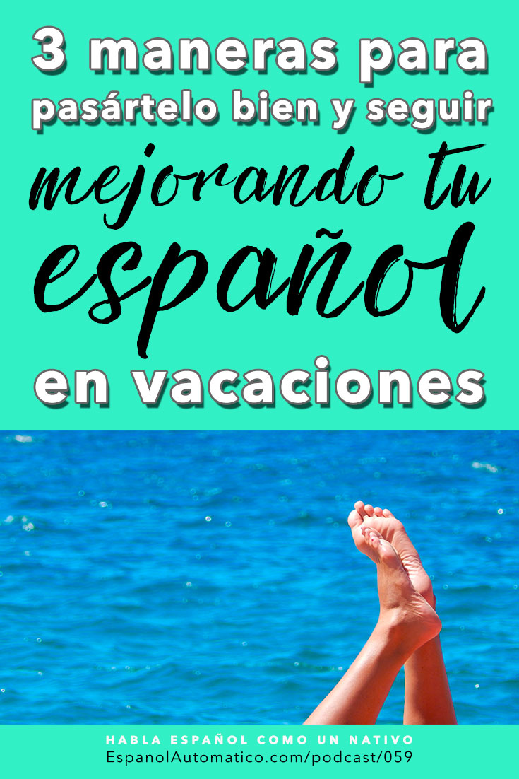 3 maneras para pasártelo bien y seguir mejorando tu español en vacaciones [Podcast 059] Learn Spanish in fun and easy way with our award-winning podcast: http://espanolautomatico.com/podcast/059  REPIN for later