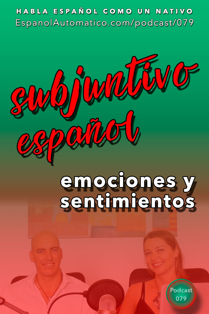 (Español Avanzado) Subjuntivo español: expresando emociones y sentimientos - parte 1 [Podcast 079] Learn Spanish in fun and easy way with our award-winning podcast: http://espanolautomatico.com/podcast/079  REPIN for later