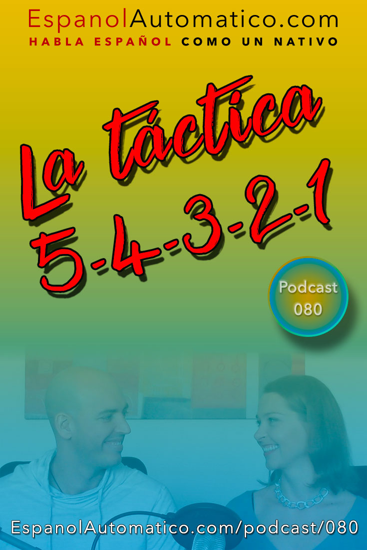 Aprender español: Â¿Conoces la táctica 5-4-3-2-1? [Podcast 080] Learn Spanish in fun and easy way with our award-winning podcast: http://espanolautomatico.com/podcast/080 REPIN for later