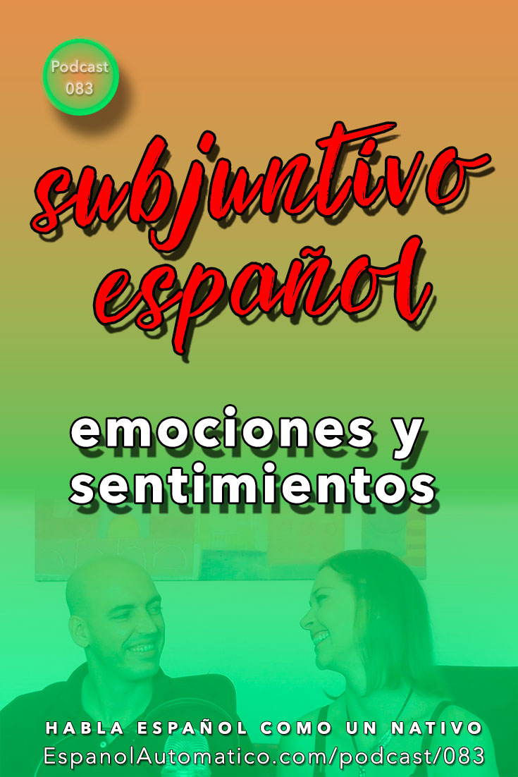 (Español Avanzado) Subjuntivo español: expresando emociones y sentimientos - parte 2 [Podcast 083] Learn Spanish in fun and easy way with our award-winning podcast: http://espanolautomatico.com/podcast/083 REPIN for later