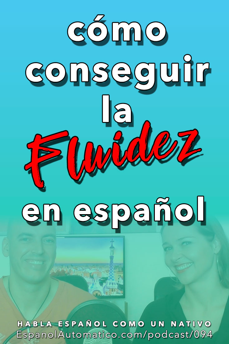 094 ¿Qué significa fluidez en español y cómo conseguirla? [Podcast 094] Learn Spanish in fun and easy way with our award-winning podcast: http://espanolautomatico.com/podcast/094 REPIN for later
