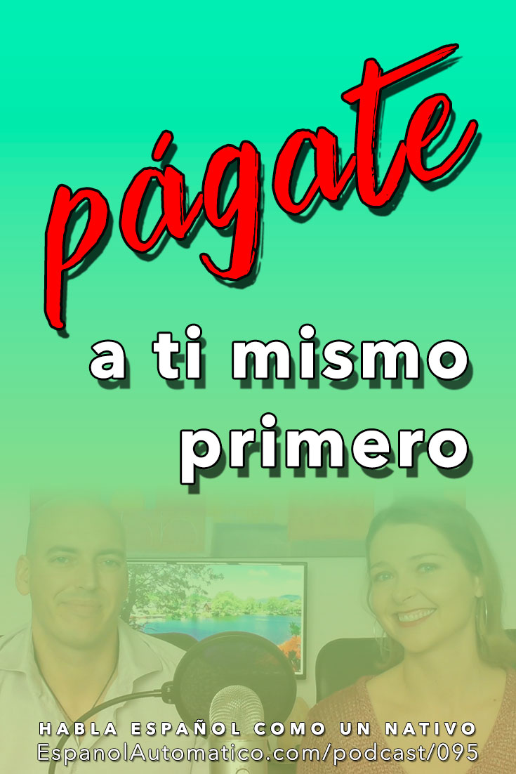 Español avanzado: págate a ti mismo primero [Podcast 095] Learn Spanish in fun and easy way with our award-winning podcast: http://espanolautomatico.com/podcast/095 REPIN for later