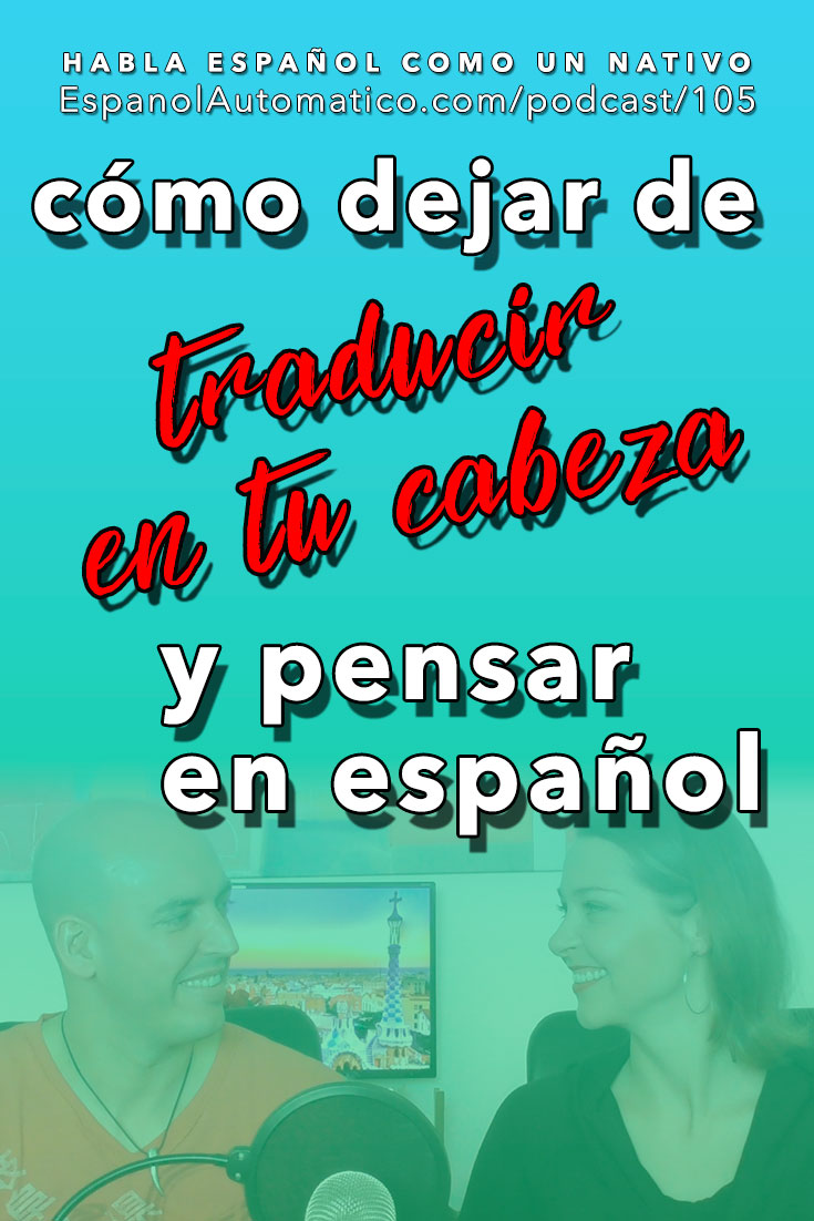 (Español Avanzado) Hablar español:¿Cómo dejar de traducir en tu cabeza y empezar a pensar en español?   [Podcast 105] Learn Spanish in fun and easy way with our award-winning podcast: http://espanolautomatico.com/podcast/105 REPIN for later