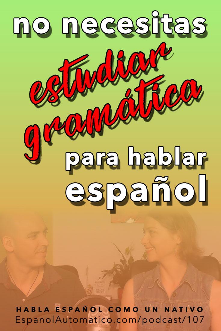 (Español Avanzado) No necesitas estudiar gramática para hablar español con fluidez   [Podcast 107] Learn Spanish in fun and easy way with our award-winning podcast: http://espanolautomatico.com/podcast/107 REPIN for later