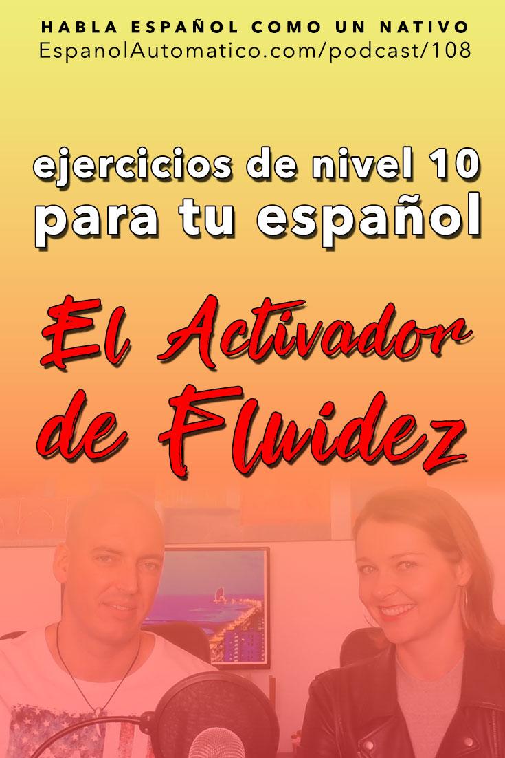 (Español Avanzado) Ejercicios de nivel 10 para tu español: el Activador de fluidez   [Podcast 108] Learn Spanish in fun and easy way with our award-winning podcast: http://espanolautomatico.com/podcast/108 REPIN for later