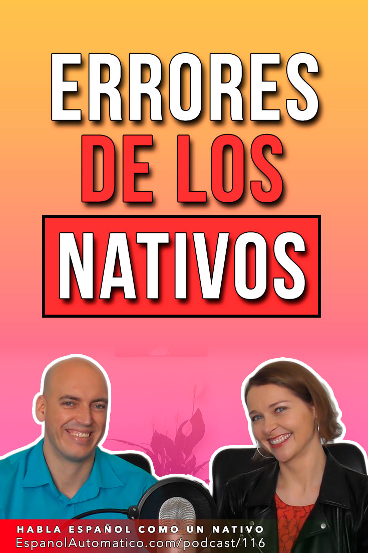 Errores de los nativos y cómo evitarlos   [Podcast 116] Learn Spanish in fun and easy way with our award-winning podcast: http://espanolautomatico.com/podcast/116 REPIN for later #teachspanish #spanishteacher #speakspanish #spanishlessons #learnspanishforadults #learnspanishforadultsfree #learningspanish #learningspanishlanguage