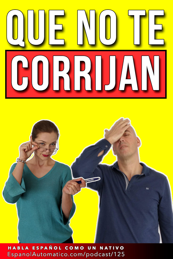¡Que no te corrijan! I Tips para aprender español   [Podcast 125] Learn Spanish in fun and easy way with our award-winning podcast: http://espanolautomatico.com/podcast/125 REPIN for later #teachspanish #spanishteacher #speakspanish #spanishlessons #learnspanishforadults