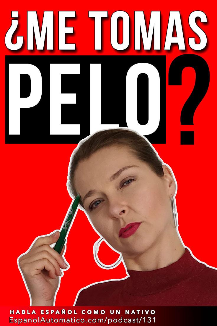 ¿Me tomas el pelo? I español coloquial I hablar español con fluidez   [Podcast 131] Learn Spanish in fun and easy way with our award-winning podcast: http://espanolautomatico.com/podcast/131 REPIN for later #teachspanish #spanishteacher #speakspanish #spanishlessons #learnspanishforadults #learnspanishforadultsfree #learningspanish #learningspanishlanguage