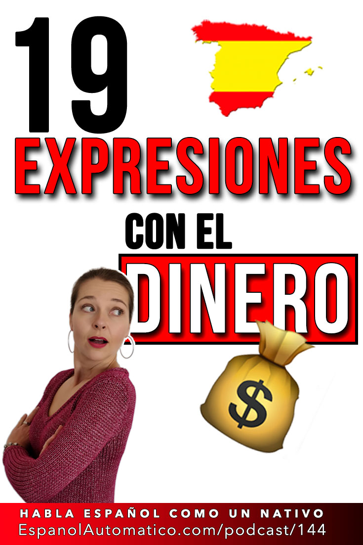 19 expresiones españolas con el dinero - Learn Spanish in fun and easy way with our award-winning podcast: http://espanolautomatico.com/podcast/144 REPIN for later #teachspanish #spanishteacher #speakspanish #spanishlessons #learnspanishforadults #learningspanish #learnspanishforadultsfree #learningspanishlanguage