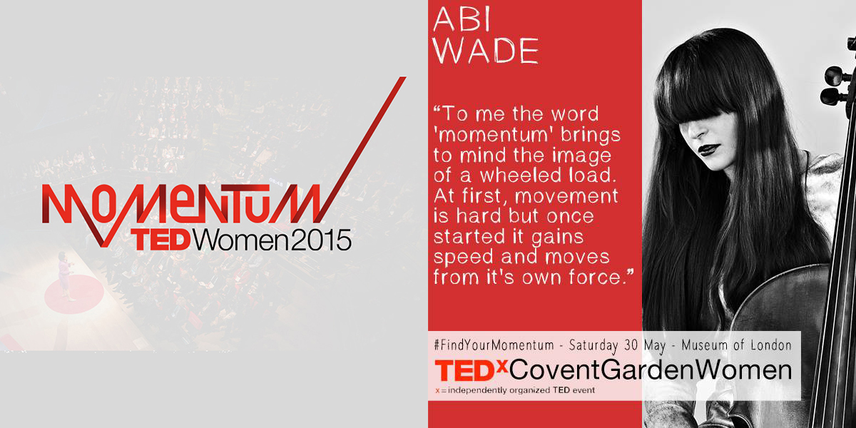 MOMENTUM TEDx  - ABI WADE     Abi was asked to perform for TEDxCoventGardenWomen's event 'momentum' an independently organised event in London devoted to ideas worth spreading.  They exist to spread ideas that change hearts, minds and lives for the better.