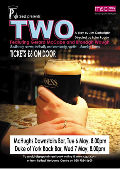 "Our First Pintsized Production 2008 - Back at our Inception Pintsized Production presented Jim Cartwright's ""Two"" featuring company Founders Bronagh Waugh and Gerard Mc Cabe."
