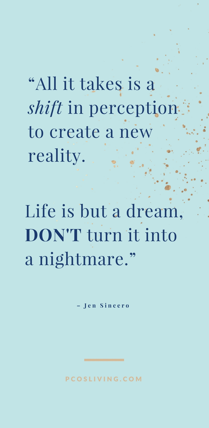 Jen Sincero Quote: All it takes is a shift in perspective to create a new reality | PCOSLiving.com // Power of Positive Thinking // Law of Attraction // Thoughts and Power quotes