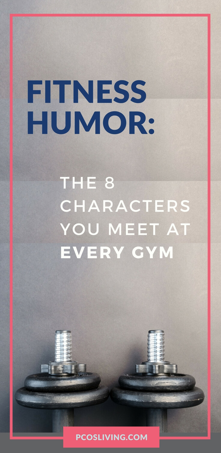 Every gym has its own cast of characters. I bet you will RECOGNIZE some of these 8 archetypes Have a good laugh, it is excellent your mindset. // Fitness Humor // Gym Humor // Funny because it's true   PCOSLiving.com