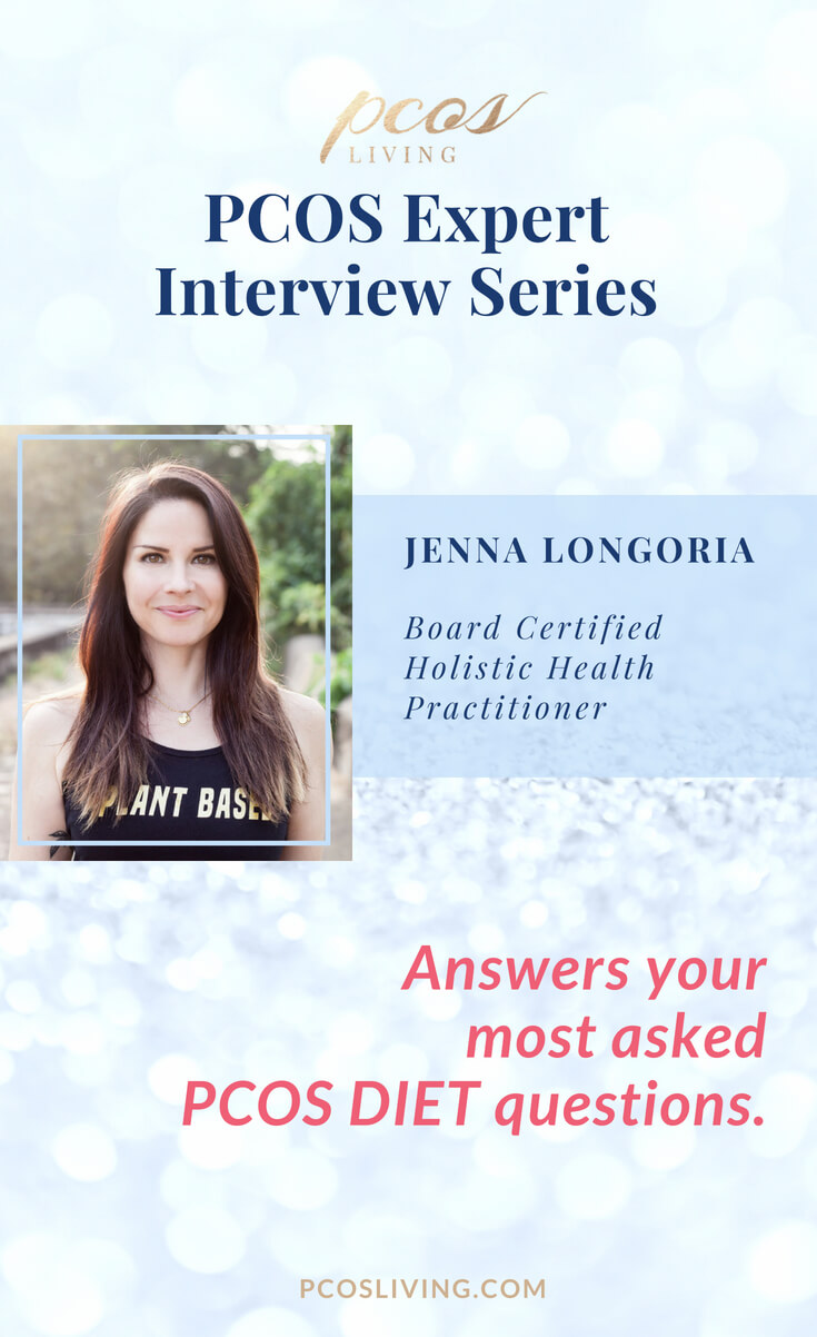PCOS Living Expert Interview Series: Jenna Longoria, Healthier Notions. Longoria is a Board Certified Holistic Health Practitioner and answers your most asked PCOS diet questions. // Best diet for PCOS // Best foods for hormonal balance // Best foods for PCOS // PCOS nutrition tips |  PCOSLiving.com  #pcosliving #pcos #pcosdiet #pcosweightloss #hormones #bloodsugar