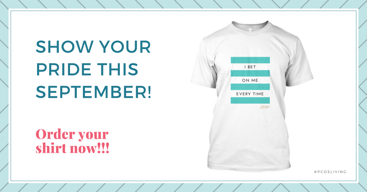 I Bet On Me Every Time Shirts! Get yours now.  10% of profits for the month of September will be donated to PCOS Challenge for research and funding for PCOS!! Help the cause!