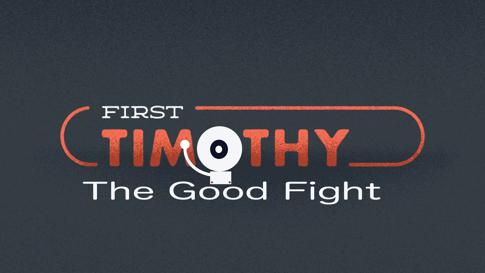 First Timothy - The Good Fight