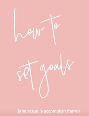 How to set goals (and actually accomplish them!) Free download about goal setting