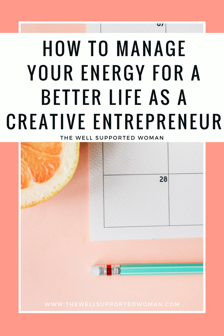 how to manage your energy for a better life as a creative entrepreneur
