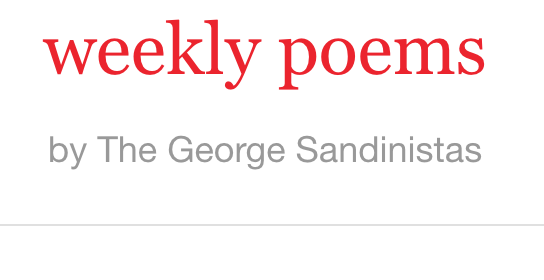 Weekly poems by The George Sandinistas - A conversation in poems.