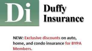 In search of better insurance? Great News: BYPA Members now qualify for an exclusive discount on auto,home, condo and renters insurance through Plymouth Rock (a Boston based insurance company). What's more, the licensed staff at Duffy Insurance Agency will provide personal, efficient service and offer coverage recommendations as needed.  Contact Peter@duffyins.com directly or  complete the quote request form on their web site