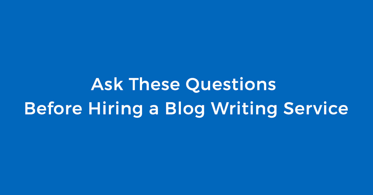 ask these questions before hiring a blog writing service.