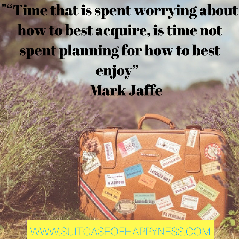 "-""Time that is spent worrying about how to best acquire, is time not spent planning for how to best enjoy"" -- Mark Jaffe.png"