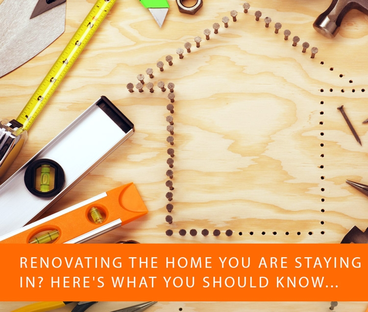 Renovating The Home You Are Staying In?