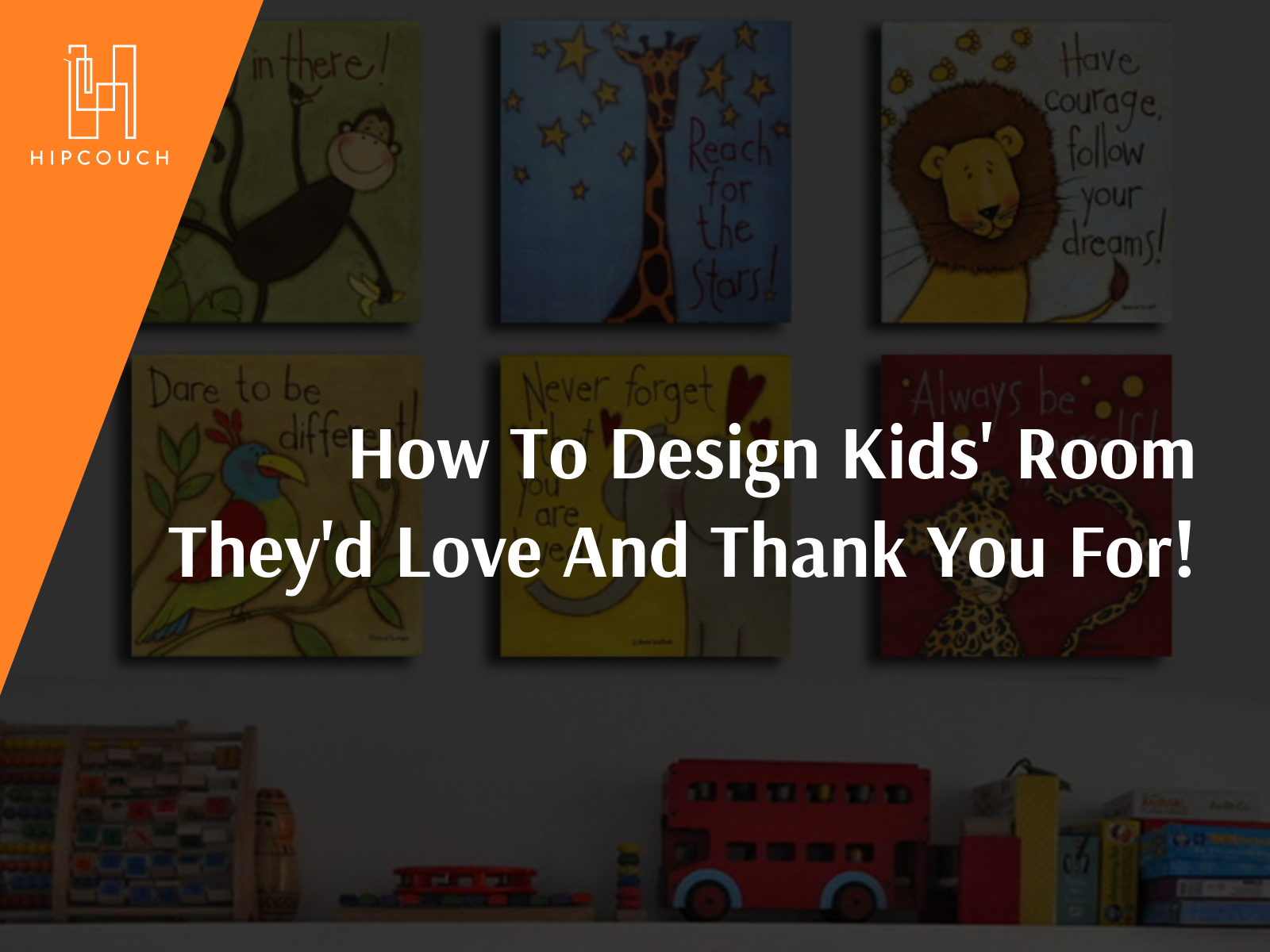 How To Design A Kids' Room They'd Love And Thank You For!