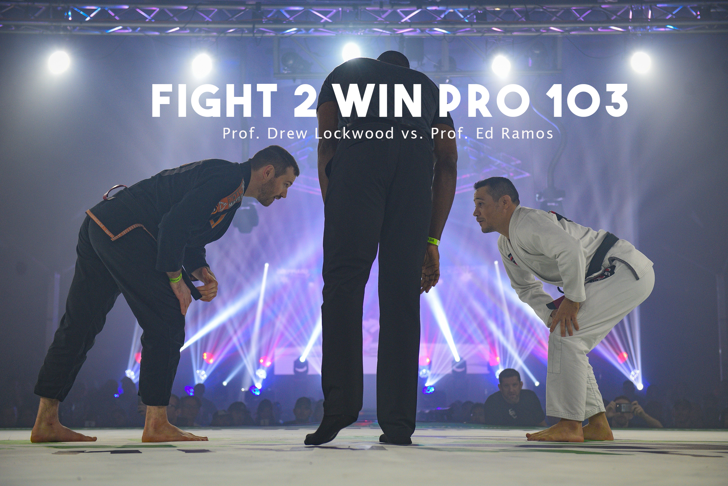 March 1, 2019  Fight 2 Win 103 - Prof. Drew Lockwood vs. Prof, Ed Ramos  Read Prof. Drew's thoughts before the fight at  Fight2WinPro.com
