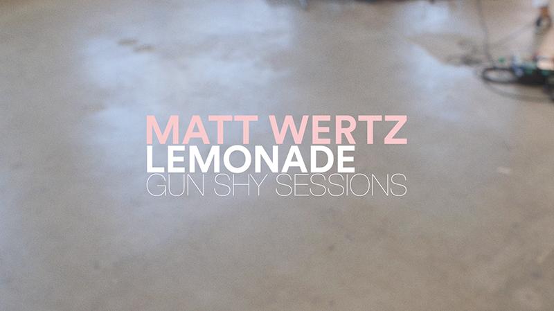 Matt Wertz - Lemonade (LIVE)