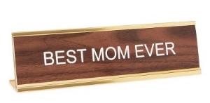 HE SAID SHE SAID 'BEST MOM EVER' DESK SIGN