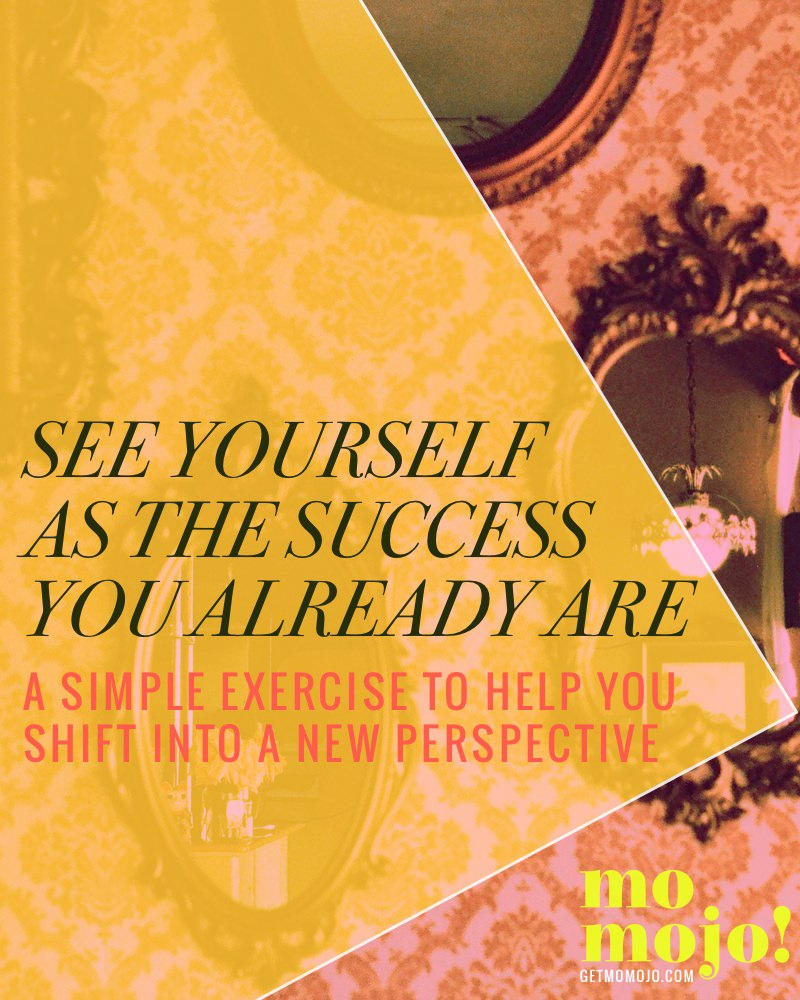 How to see yourself as the success you ALREADY are- a simple exercise to help you shift into a new perspective and feeling of fulfillment. Stop dwelling on all that you haven't accomplished yet, and start reveling in all that you HAVE!
