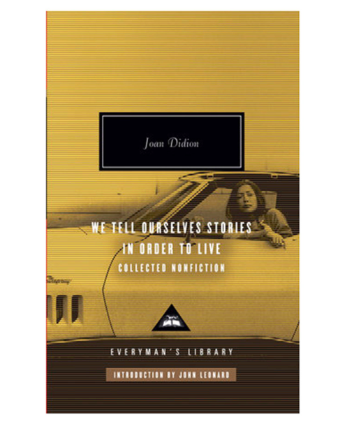 JOAN DIDION / WE TELL OURSELVES STORIES IN ORDER TO LIVE (HARDCOVER) $22.91 - available at Amazon