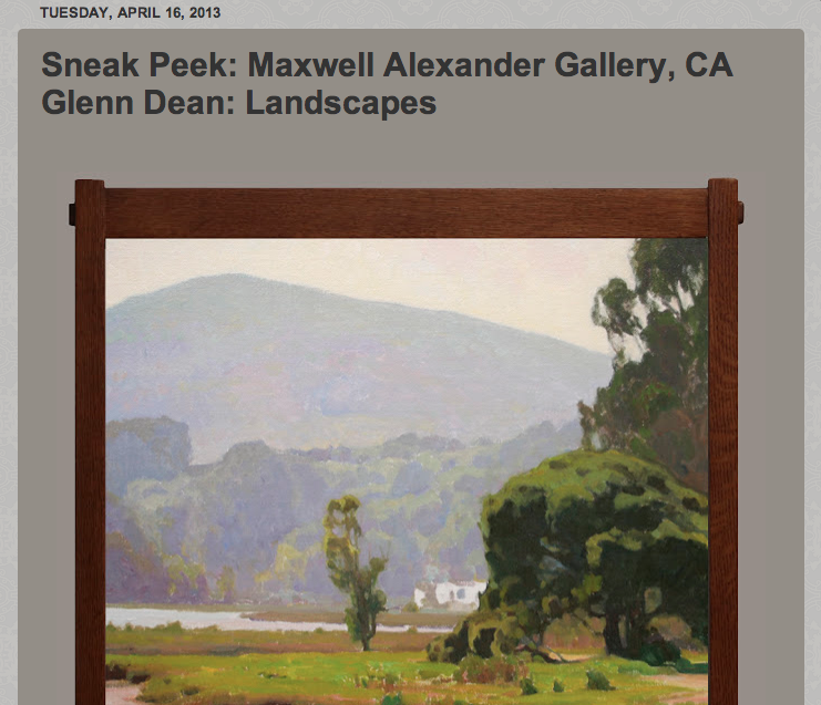 Now on view at the Maxwell Alexander Gallery in California is   Landscapes of the American West ,  a showcase of paintings by artist Glenn Dean (b. 1976).  Dean, a native Californian, is primarily a self-taught painter who, at an early age, used his emulation of the California Impressionists to inform and guide his personal development as an artist.   His paintings, which he creates on location throughout the southwest (his larger paintings are completed in the studio from sketches made  en plein air ), have already earned this young man much recognition, including both the Grand Prize and the Artists Choice awards at the inaugural Tucson/Sonoran Desert Museum Plein Air Invitational.  For Dean, painting the landscape is spiritual;  he believes Nature is a divine gift, and it should be the goal of every landscape painter to use their talent to honor The Creator through their work.     Glenn Dean:  Landscapes of the American West    features 37 works (34 paintings, and 3 charcoal drawings), displayed in custom-made Arts & Crafts style frames.  The show has been well-received, and sales have been strong.  It will remain on view until May 4th.  The Maxwell Alexander Gallery is located at 6144 Washington Boulevard, in Culver City, California.  For more information on the show, and to see all of the paintings in the show, please visit the gallery's website , or contact the sales manager, Beau Alexander, at 310.839.9242.