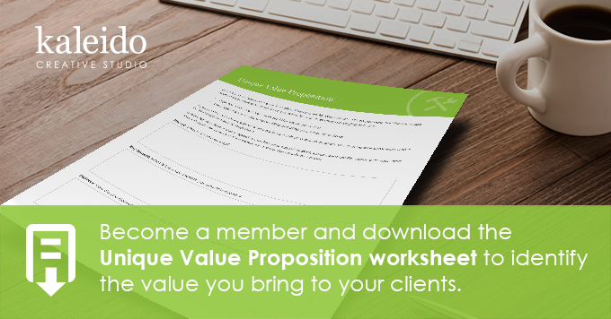 Become a member and download the Unique Value Proposition worksheet to identify the value you bring to your clients.