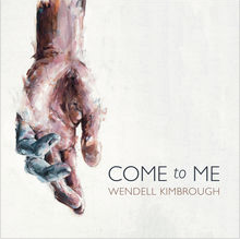 Come To Me by Wendell Kimbrough