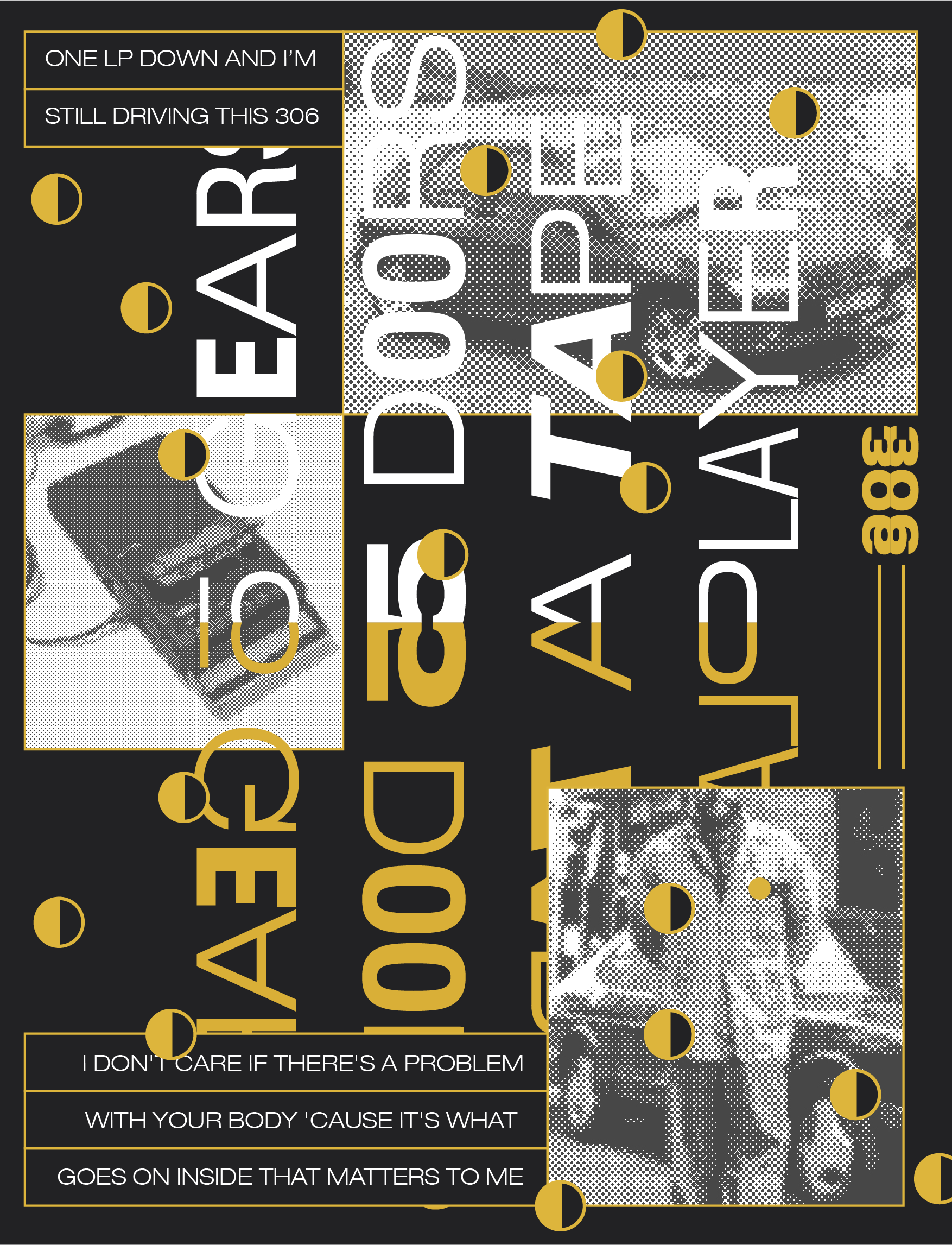 306 Honne  I have always liked Honne but never reached a certain level of fanboying until I saw them perform live in a music festival I went with my friends last July. This particular song is very sweet.  Typeface used: Helvetica Neue