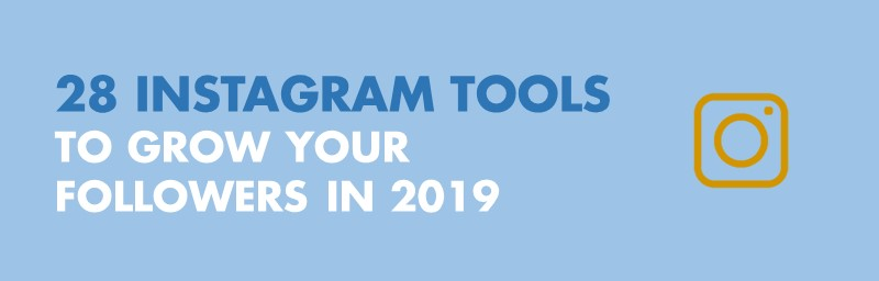 28 tools to grow your Instagram following in 2019.jpg