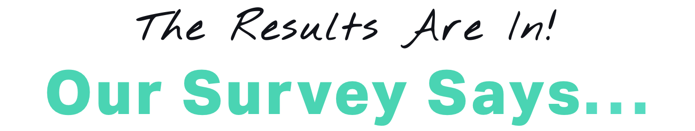 oursurveysays.png
