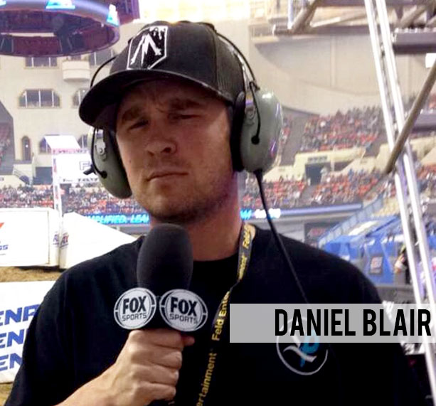 DANIEL BLAIR IS THE HOST OF MAIN EVENT MOTO AND AN ARENACROSS TV COMMENTATOR ON FS1. A RETIRED SUPERCROSS AND ARENACROSS RACER, DANIEL HAD MANY ACHIEVEMENTS IN HIS 17 YEAR PROFESSIONAL CAREER. HE IS A 3-TIME AMATEUR WORLD CHAMPION, AN ARENACROSS LITES CHAMPION, A FORMER X-GAMES ATHLETE, AND ONE OF THE MOST POPULAR SUPERCROSS PRIVATEER'S IN THE SPORTS HISTORY. HE'S ALSO THE LEAD SINGER IN THE ROCK BAND MAIN EVENT.