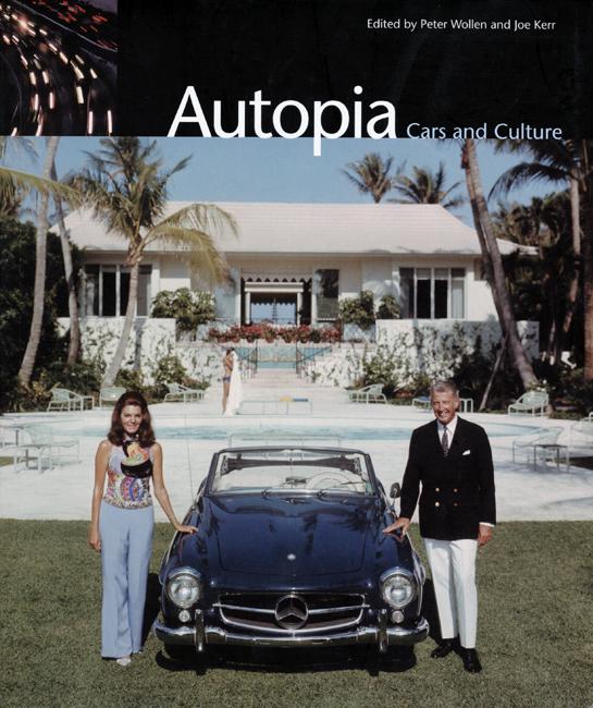 Autopia: Cars and Culture, 2004 <br> Peter Wollen, Joe Kerr