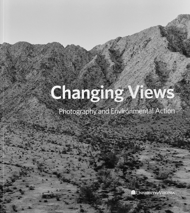 Changing Views: Photography and Environmental Action <br> University of Virginia