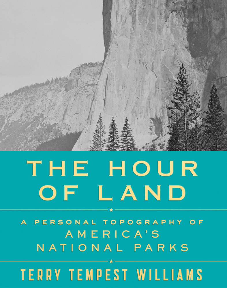 The Hour of Land <br>A Personal Topography of America's National Parks, 2016 <br> Terry Tempest Williams