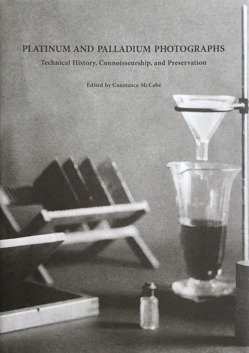 Platinum and Palladium Photographs, Technical History, <br>Connoisseurship and Preservation edited by Constance McCabe<br>American Institute for Conservation + National Gallery of Art, D.C. 2018