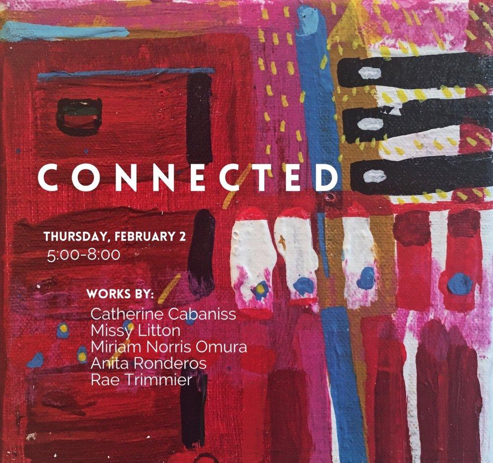 Connected - February 2-19, 2017Catherine Cabaniss, Missy Litton, Miriam Norris Omura, Anita Ronderos, Rae Trimmier