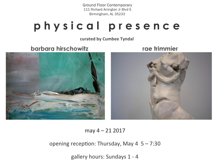 Physical Presence - May 4-21, 2017Barbara Hirschowitz and Rae Trimmier