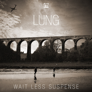 Lung - Wait Less Suspense