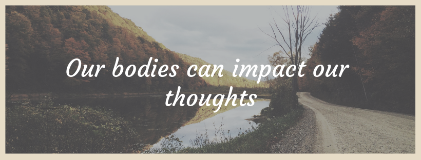 Our bodies can impact our thoughts.png